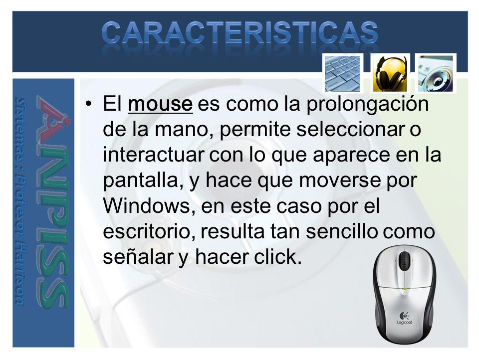 El mouse es como la prolongación de la mano, permite seleccionar o interactuar con lo que aparece en la pantalla, y hace que moverse por Windows, en este caso por el escritorio, resulta tan sencillo como señalar y hacer click.