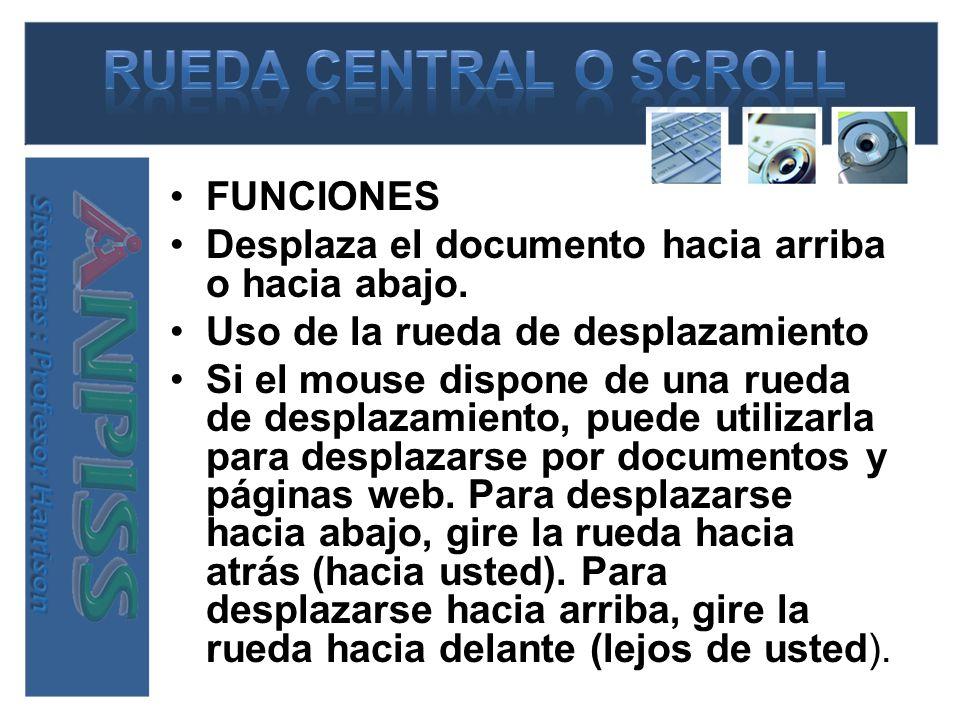 FUNCIONES Desplaza el documento hacia arriba o hacia abajo. Uso de la rueda de desplazamiento Si el mouse dispone de una rueda de desplazamiento, pued