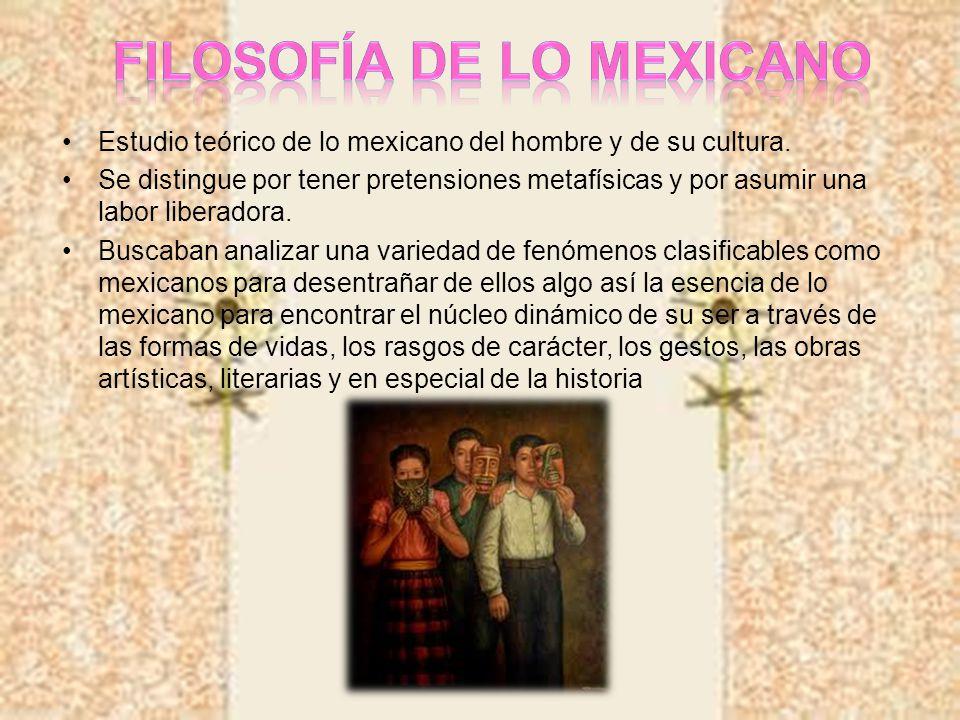 Estudio teórico de lo mexicano del hombre y de su cultura. Se distingue por tener pretensiones metafísicas y por asumir una labor liberadora. Buscaban