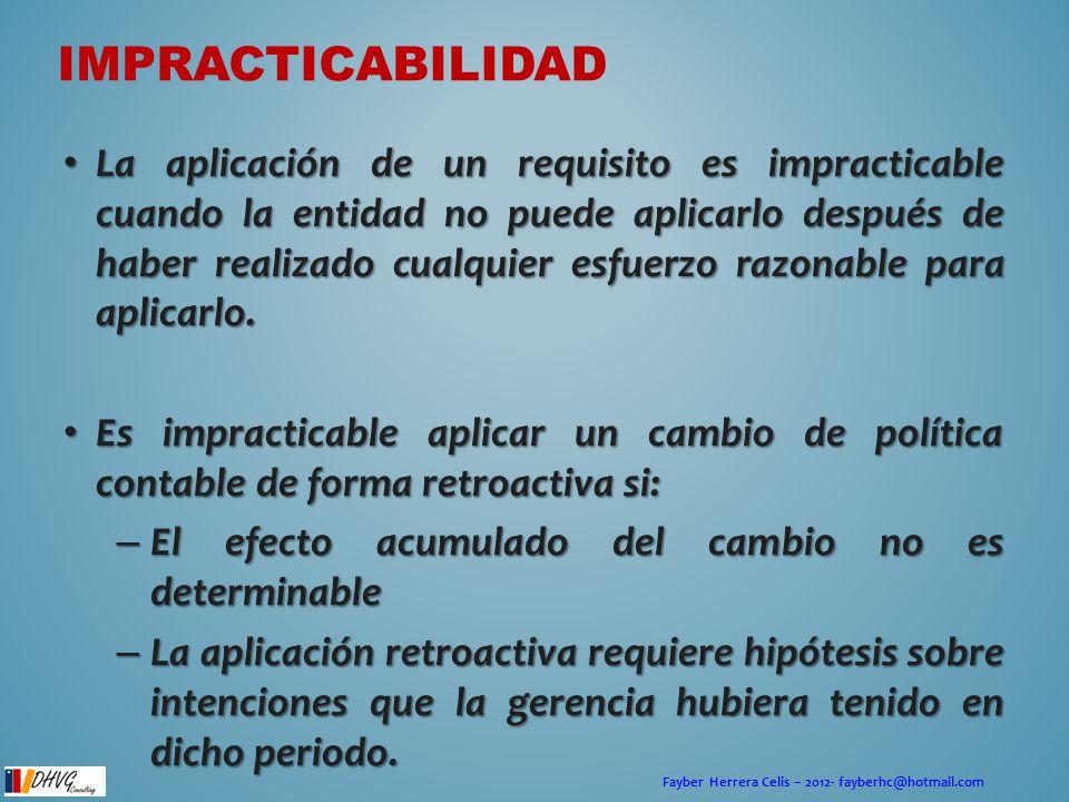 Fayber Herrera Celis – 2012- fayberhc@hotmail.com IMPRACTICABILIDAD La aplicación de un requisito es impracticable cuando la entidad no puede aplicarl