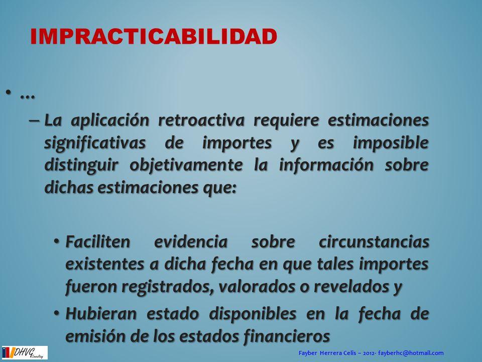 Fayber Herrera Celis – 2012- fayberhc@hotmail.com IMPRACTICABILIDAD … – La aplicación retroactiva requiere estimaciones significativas de importes y e