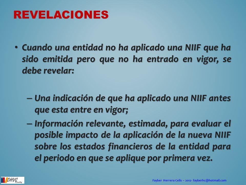 Fayber Herrera Celis – 2012- fayberhc@hotmail.com Cuando una entidad no ha aplicado una NIIF que ha sido emitida pero que no ha entrado en vigor, se d