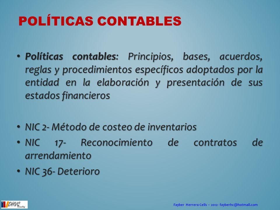 Fayber Herrera Celis – 2012- fayberhc@hotmail.com SELECCIÓN DE POLÍTICAS Cuando una NIIF aplique a una transacción, la política contable seleccionada se determina aplicando la NIIF concreta.