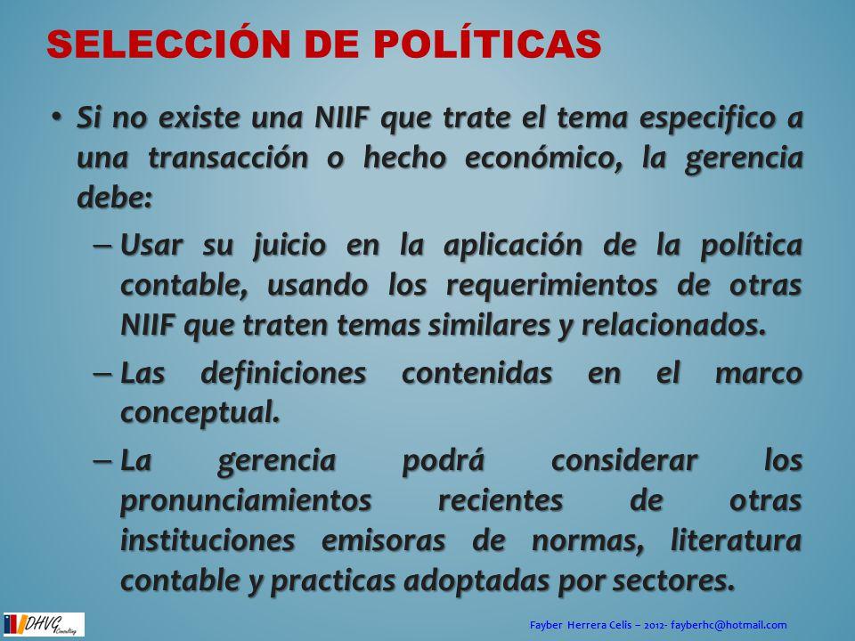 Fayber Herrera Celis – 2012- fayberhc@hotmail.com Si no existe una NIIF que trate el tema especifico a una transacción o hecho económico, la gerencia