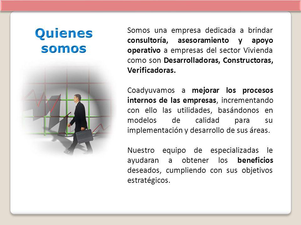 Somos una empresa dedicada a brindar consultoría, asesoramiento y apoyo operativo a empresas del sector Vivienda como son Desarrolladoras, Constructor