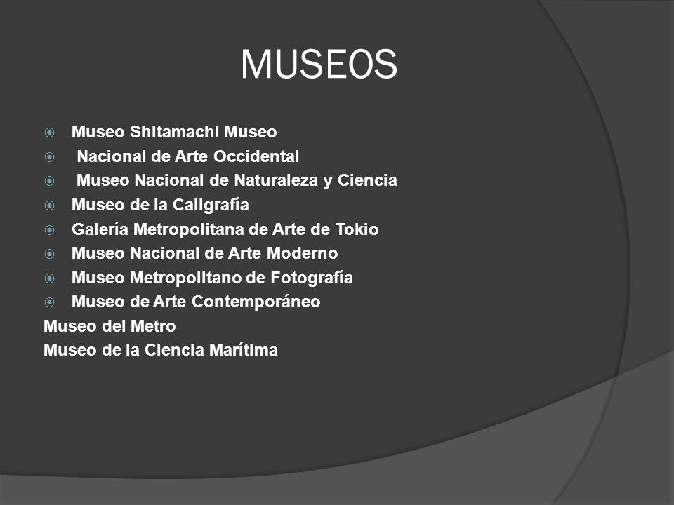 MUSEOS Museo Shitamachi Museo Nacional de Arte Occidental Museo Nacional de Naturaleza y Ciencia Museo de la Caligrafía Galería Metropolitana de Arte