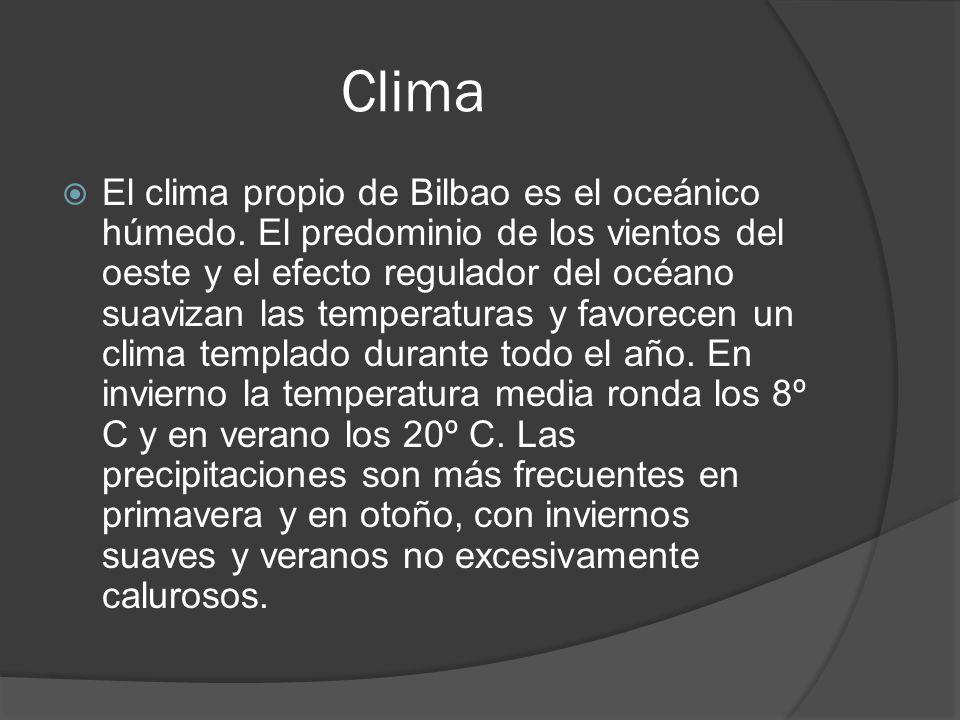 Clima El clima propio de Bilbao es el oceánico húmedo. El predominio de los vientos del oeste y el efecto regulador del océano suavizan las temperatur