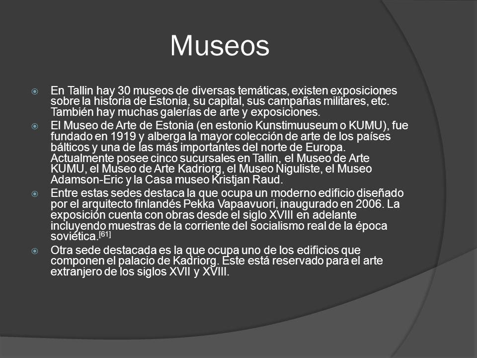 Museos En Tallin hay 30 museos de diversas temáticas, existen exposiciones sobre la historia de Estonia, su capital, sus campañas militares, etc. Tamb