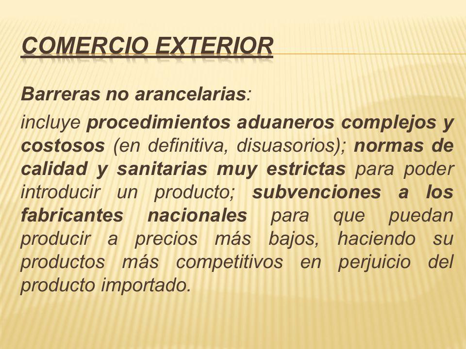 Barreras no arancelarias: incluye procedimientos aduaneros complejos y costosos (en definitiva, disuasorios); normas de calidad y sanitarias muy estri