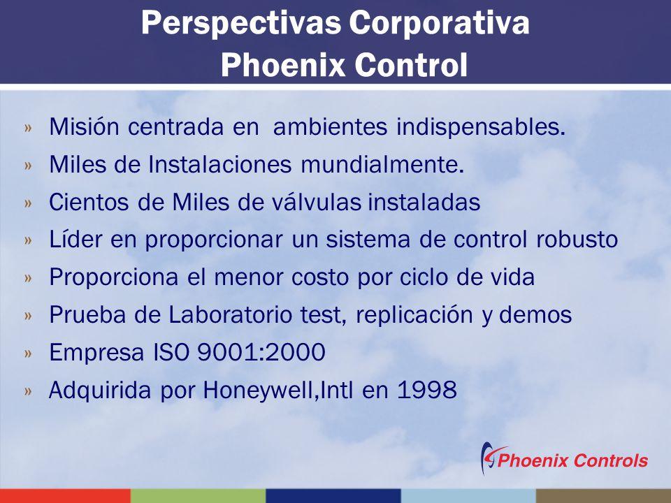 Perspectivas Corporativa Phoenix Control »Misión centrada en ambientes indispensables. »Miles de Instalaciones mundialmente. »Cientos de Miles de válv