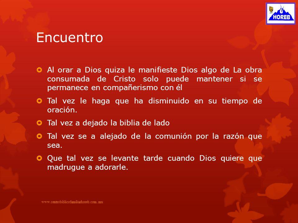 Encuentro www.centrobiblicofamiliarhoreb.com..mx Verdad (estrella): Con Cristo estas juntamente crucificado… 1.Conversa con Dios 2.¿Porque no puedo vencer.