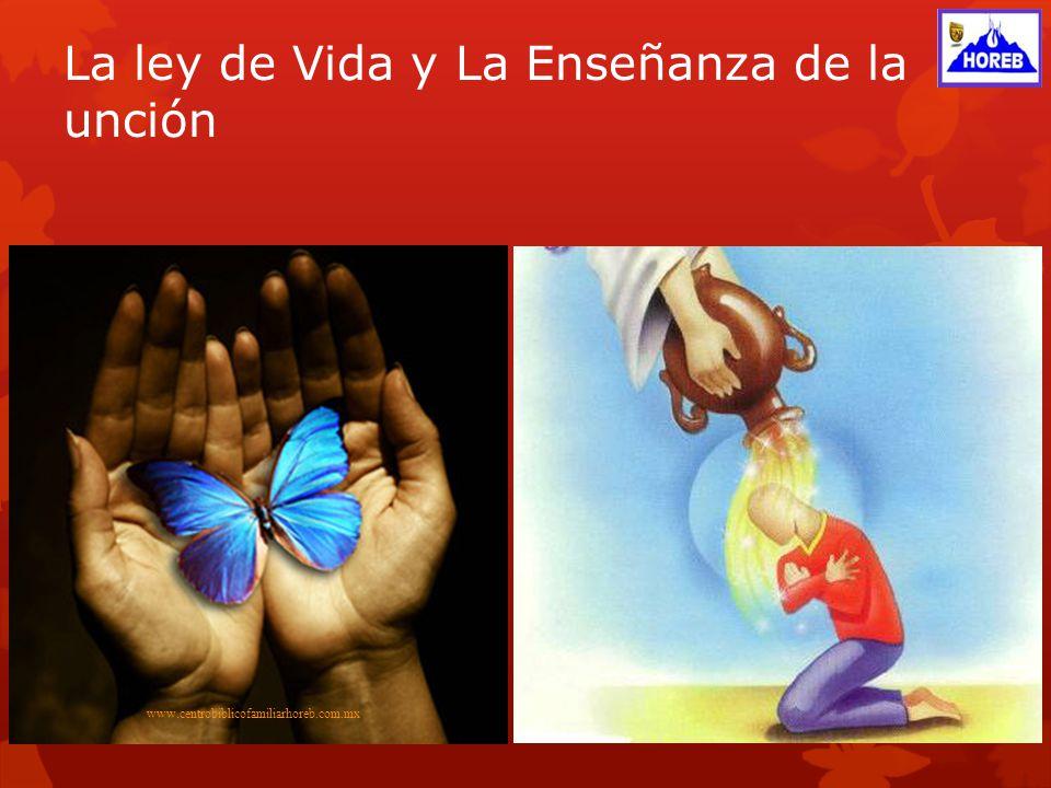 La ley de Vida y La Enseñanza de la unción www.centrobiblicofamiliarhoreb.com.mx
