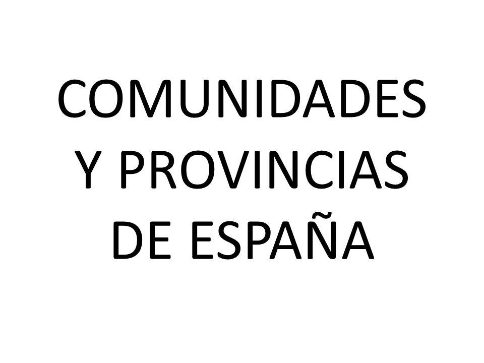 COMUNIDADES Y PROVINCIAS DE ESPAÑA