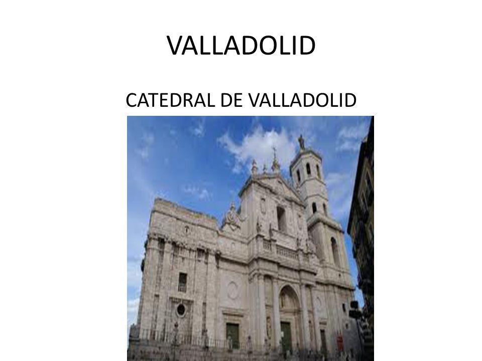 VALLADOLID CATEDRAL DE VALLADOLID