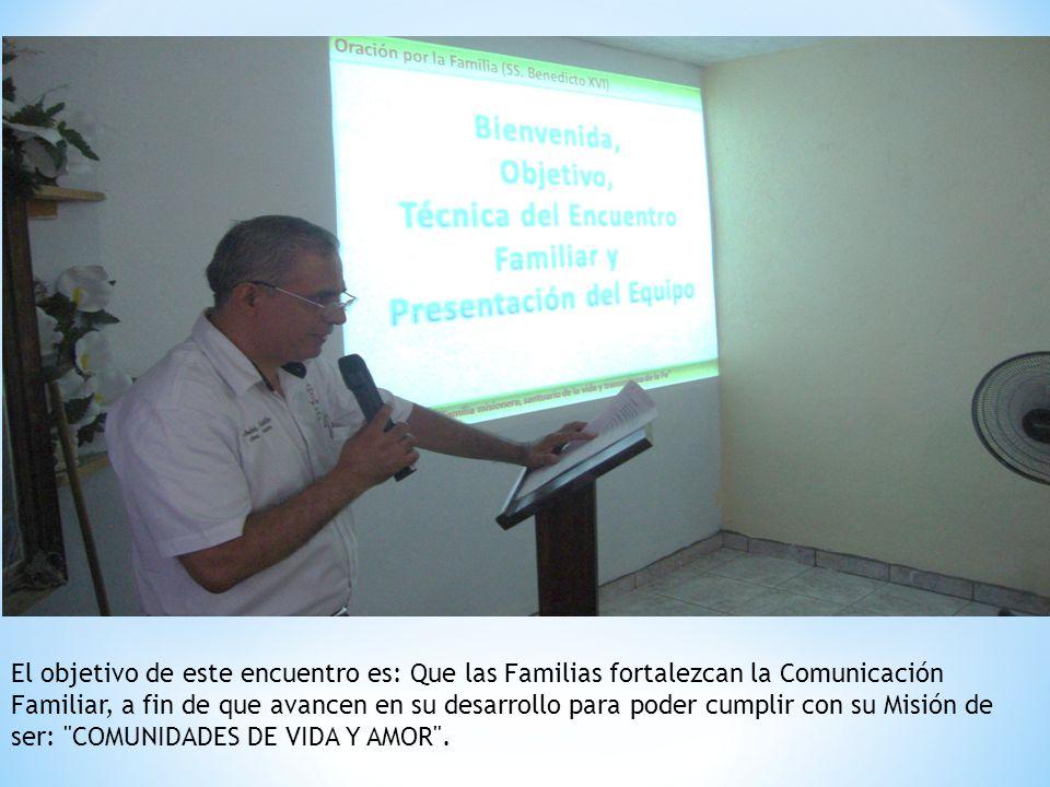 El objetivo de este encuentro es: Que las Familias fortalezcan la Comunicación Familiar, a fin de que avancen en su desarrollo para poder cumplir con su Misión de ser: COMUNIDADES DE VIDA Y AMOR .