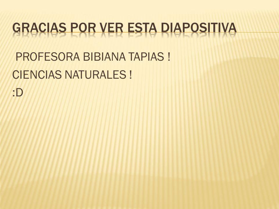 PROFESORA BIBIANA TAPIAS ! CIENCIAS NATURALES ! :D