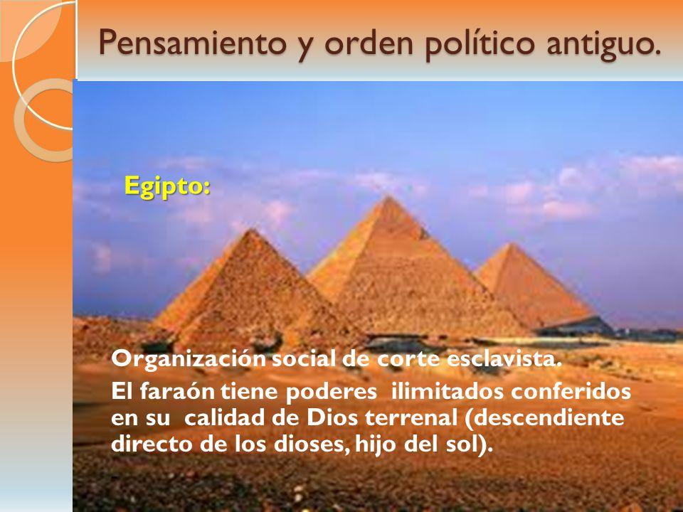 Pensamiento y orden político antiguo. Egipto: Organización social de corte esclavista. El faraón tiene poderes ilimitados conferidos en su calidad de