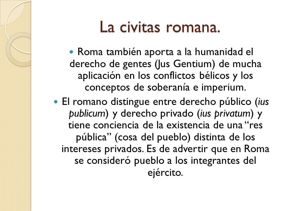 La civitas romana. Roma también aporta a la humanidad el derecho de gentes (Jus Gentium) de mucha aplicación en los conflictos bélicos y los conceptos