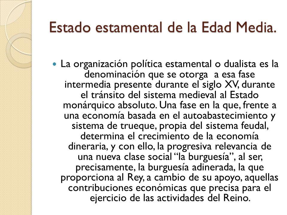 Estado estamental de la Edad Media. La organización política estamental o dualista es la denominación que se otorga a esa fase intermedia presente dur
