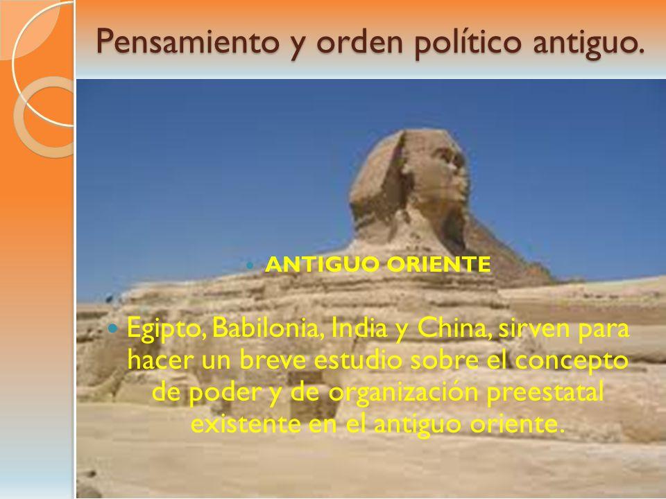 Pensamiento y orden político antiguo. ANTIGUO ORIENTE Egipto, Babilonia, India y China, sirven para hacer un breve estudio sobre el concepto de poder
