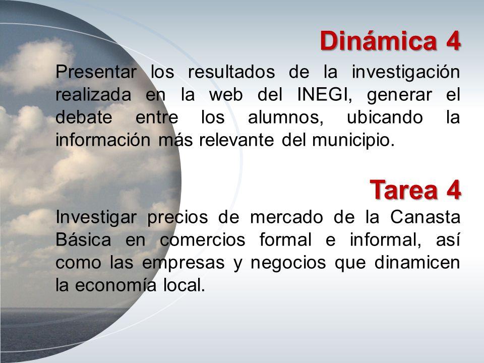 Dinámica 4 Presentar los resultados de la investigación realizada en la web del INEGI, generar el debate entre los alumnos, ubicando la información má