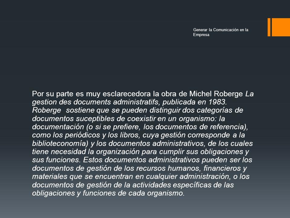 Por su parte es muy esclarecedora la obra de Michel Roberge La gestion des documents administratifs, publicada en 1983.