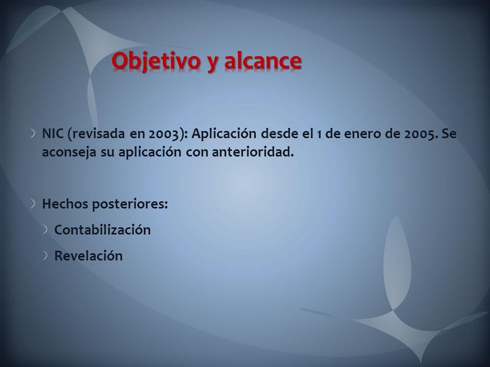 NIC (revisada en 2003): Aplicación desde el 1 de enero de 2005. Se aconseja su aplicación con anterioridad. Hechos posteriores: Contabilización Revela