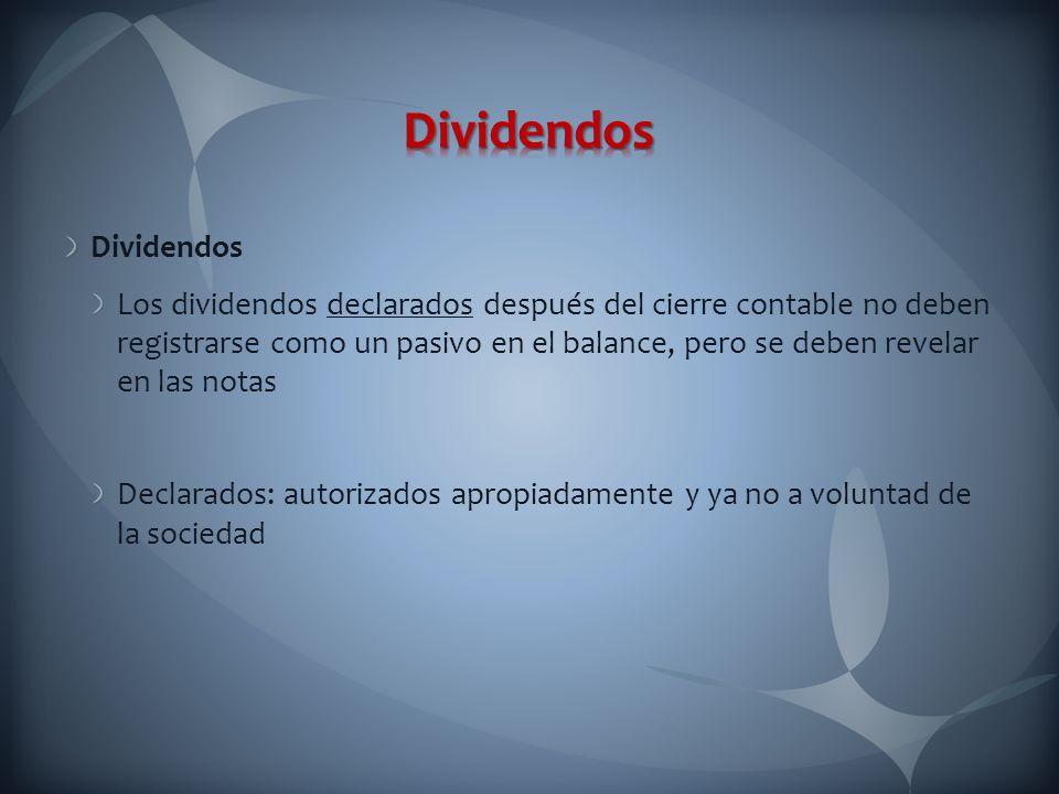 Dividendos Los dividendos declarados después del cierre contable no deben registrarse como un pasivo en el balance, pero se deben revelar en las notas