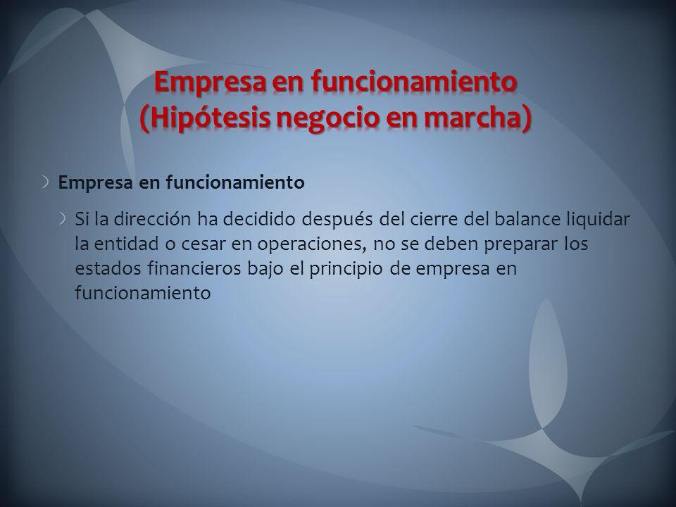 Empresa en funcionamiento Si la dirección ha decidido después del cierre del balance liquidar la entidad o cesar en operaciones, no se deben preparar
