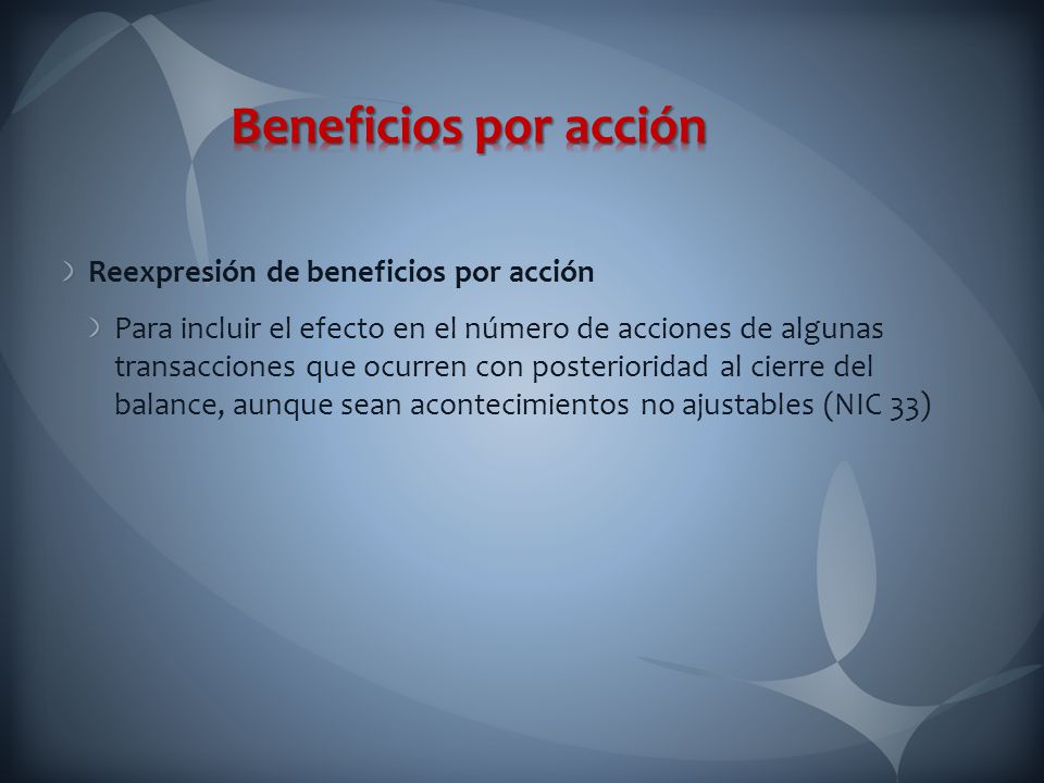 Reexpresión de beneficios por acción Para incluir el efecto en el número de acciones de algunas transacciones que ocurren con posterioridad al cierre