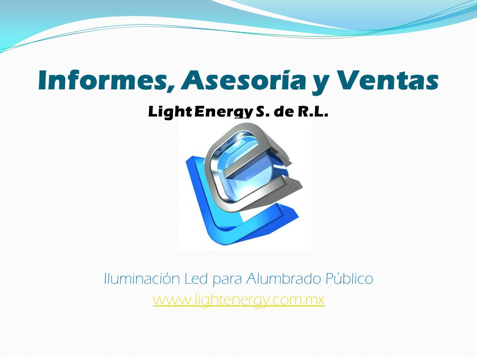 Informes, Asesoría y Ventas Light Energy S. de R.L. Iluminación Led para Alumbrado Público www.lightenergy.com.mx