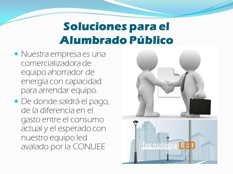 Soluciones para el Alumbrado Público Nuestra empresa es una comercializadora de equipo ahorrador de energía con capacidad para arrendar equipo. De don