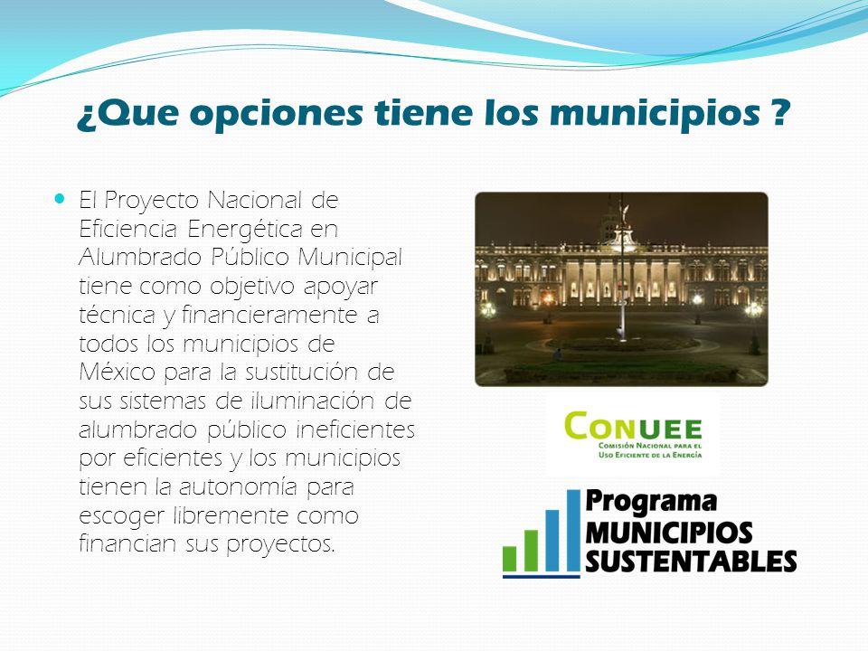 ¿Que opciones tiene los municipios ? El Proyecto Nacional de Eficiencia Energética en Alumbrado Público Municipal tiene como objetivo apoyar técnica y