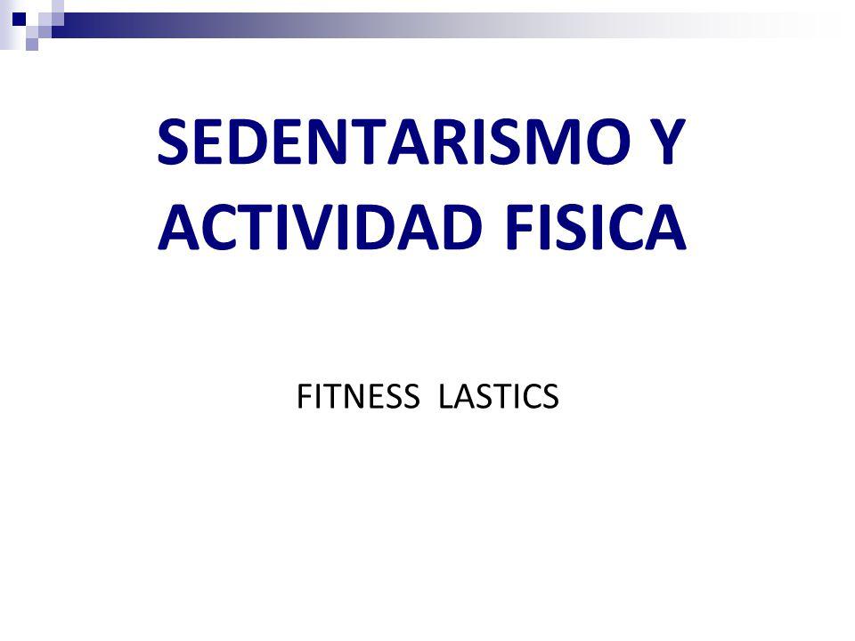 SEDENTARISMO Y ACTIVIDAD FISICA FITNESS LASTICS