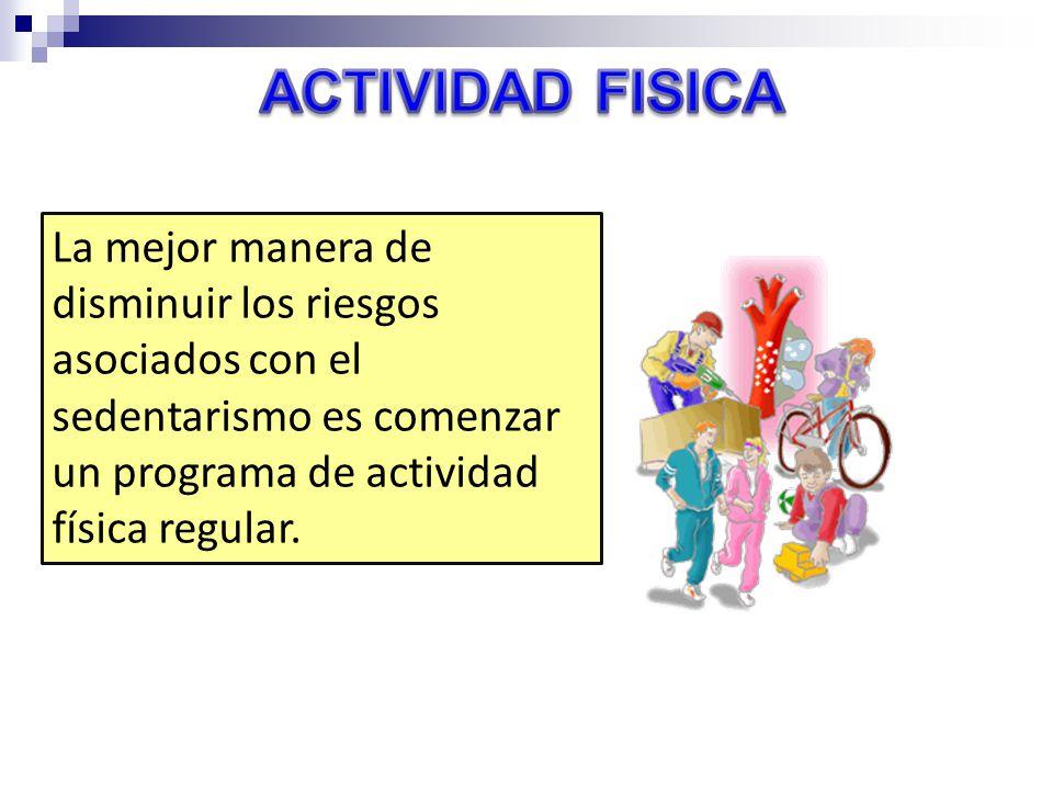 La mejor manera de disminuir los riesgos asociados con el sedentarismo es comenzar un programa de actividad física regular.