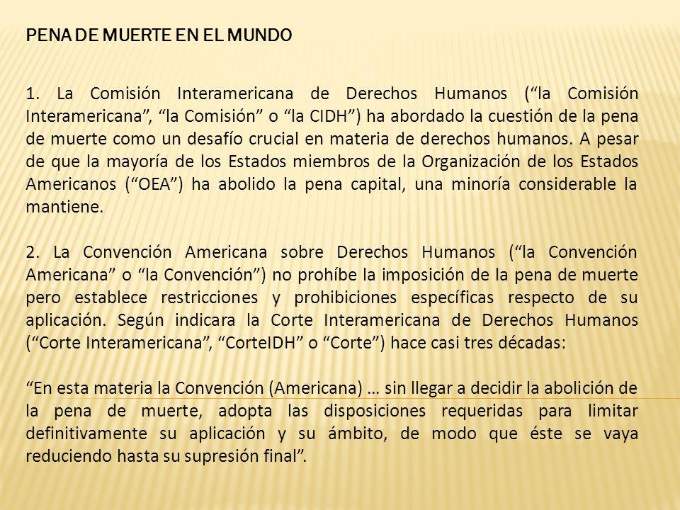 PENA DE MUERTE EN EL MUNDO 1. La Comisión Interamericana de Derechos Humanos (la Comisión Interamericana, la Comisión o la CIDH) ha abordado la cuesti