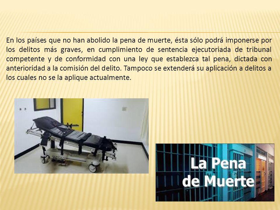 En los países que no han abolido la pena de muerte, ésta sólo podrá imponerse por los delitos más graves, en cumplimiento de sentencia ejecutoriada de