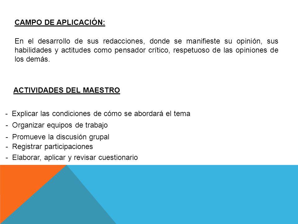ACTIVIDADES DEL MAESTRO - Explicar las condiciones de cómo se abordará el tema - Organizar equipos de trabajo - Promueve la discusión grupal - Registr