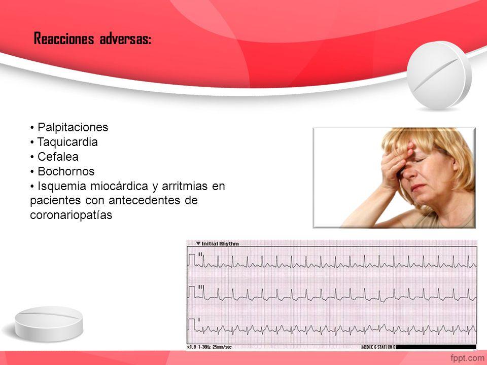 Palpitaciones Taquicardia Cefalea Bochornos Isquemia miocárdica y arritmias en pacientes con antecedentes de coronariopatías Reacciones adversas: