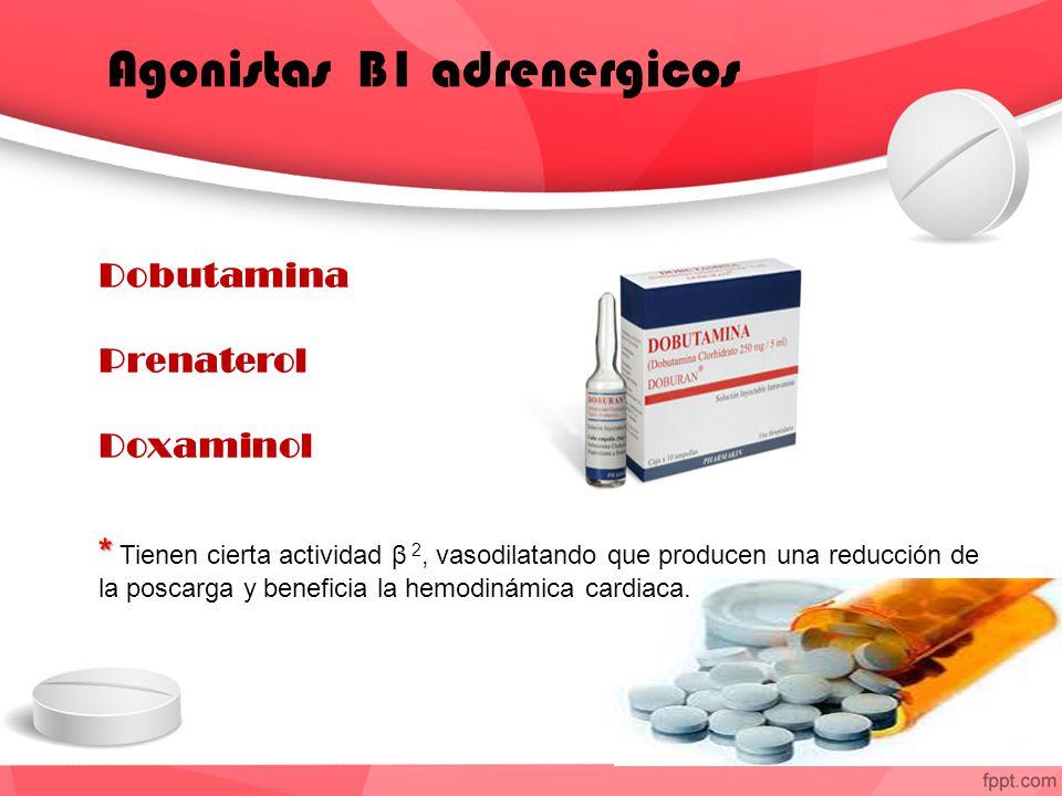 Agonistas B1 adrenergicos Dobutamina Prenaterol Doxaminol * * Tienen cierta actividad β 2, vasodilatando que producen una reducción de la poscarga y beneficia la hemodinámica cardiaca.