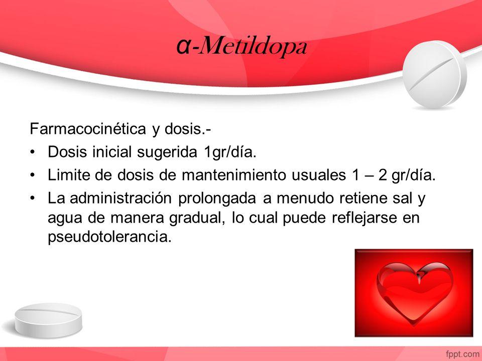 α -Metildopa Farmacocinética y dosis.- Dosis inicial sugerida 1gr/día. Limite de dosis de mantenimiento usuales 1 – 2 gr/día. La administración prolon