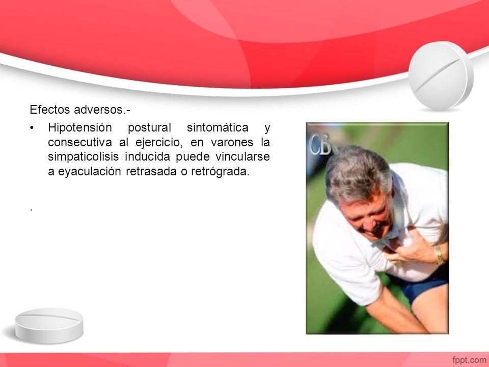 Efectos adversos.- Hipotensión postural sintomática y consecutiva al ejercicio, en varones la simpaticolisis inducida puede vincularse a eyaculación retrasada o retrógrada..