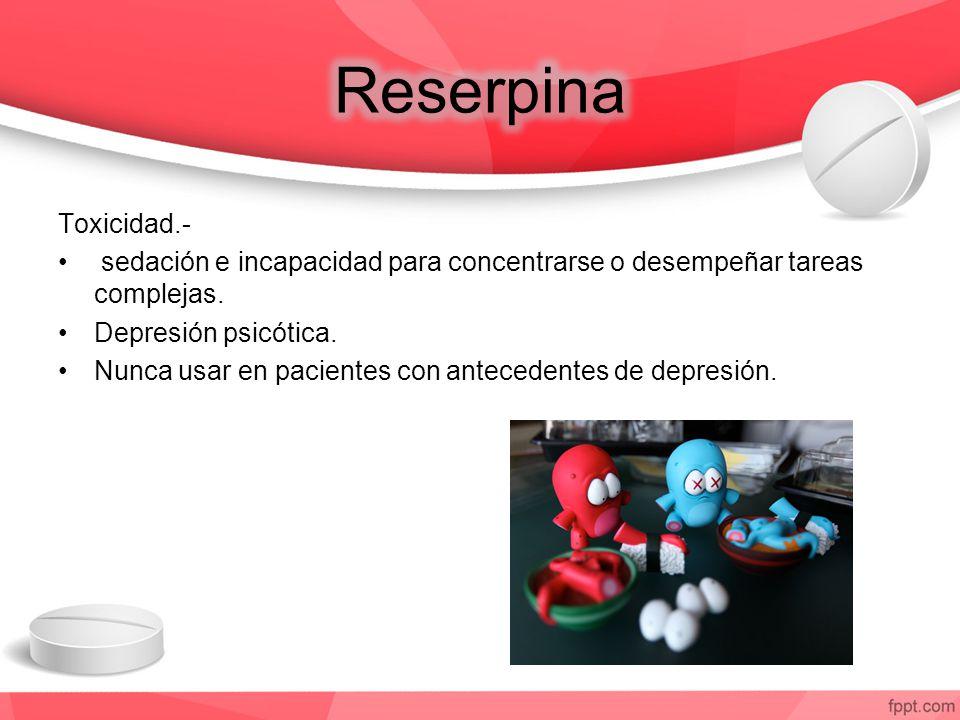 Toxicidad.- sedación e incapacidad para concentrarse o desempeñar tareas complejas. Depresión psicótica. Nunca usar en pacientes con antecedentes de d