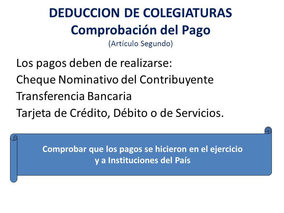 Los pagos deben de realizarse: Cheque Nominativo del Contribuyente Transferencia Bancaria Tarjeta de Crédito, Débito o de Servicios. DEDUCCION DE COLE