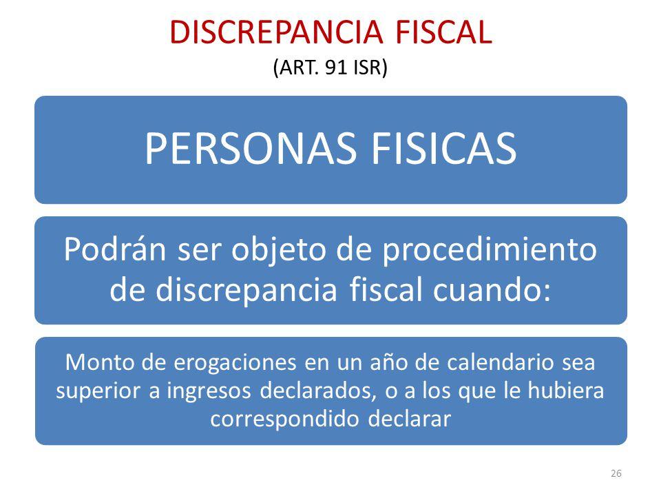 DISCREPANCIA FISCAL (ART. 91 ISR) 26 PERSONAS FISICAS Podrán ser objeto de procedimiento de discrepancia fiscal cuando: Monto de erogaciones en un año