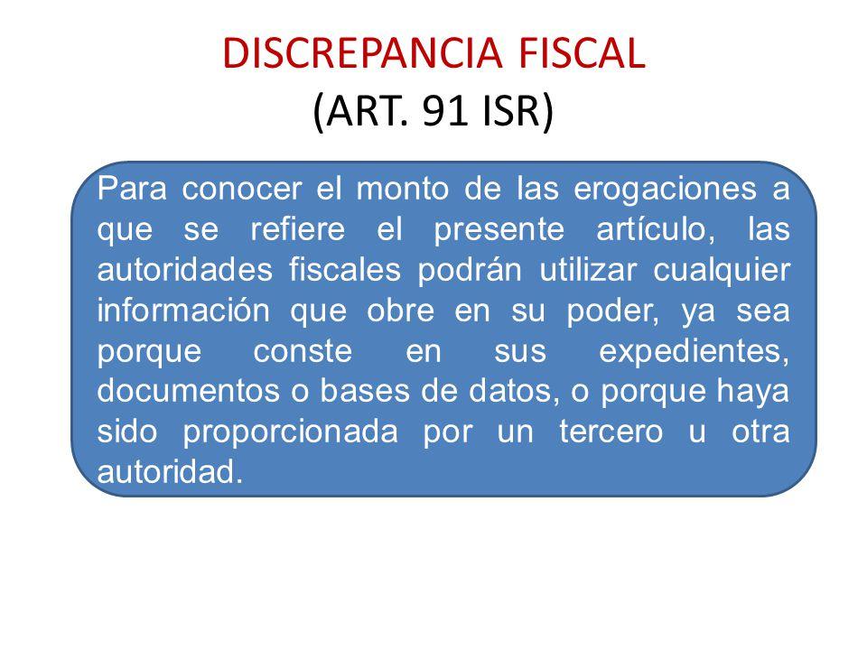 DISCREPANCIA FISCAL (ART. 91 ISR) Para conocer el monto de las erogaciones a que se refiere el presente artículo, las autoridades fiscales podrán util