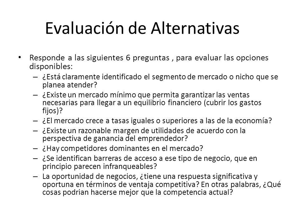 Evaluación de Alternativas Responde a las siguientes 6 preguntas, para evaluar las opciones disponibles: – ¿Está claramente identificado el segmento de mercado o nicho que se planea atender.