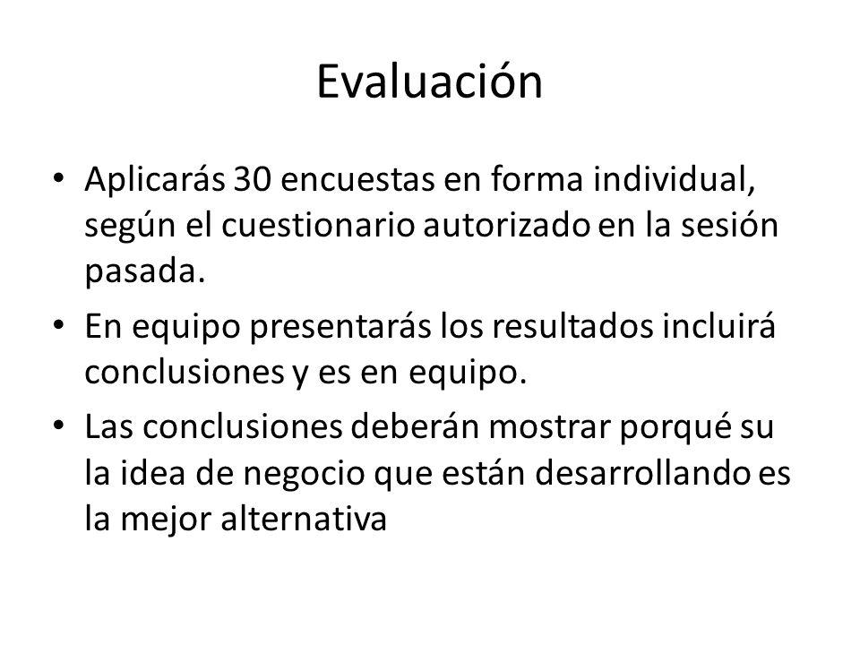 Evaluación Aplicarás 30 encuestas en forma individual, según el cuestionario autorizado en la sesión pasada.