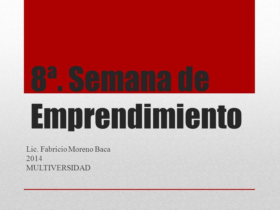 8ª. Semana de Emprendimiento Lic. Fabricio Moreno Baca 2014 MULTIVERSIDAD