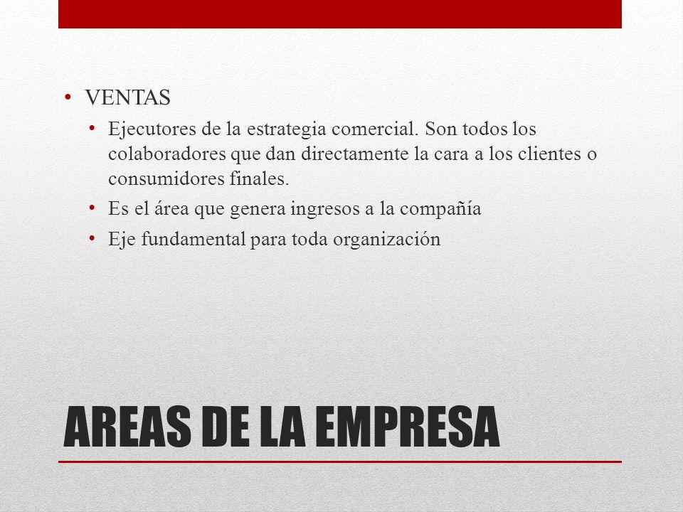 AREAS DE LA EMPRESA VENTAS Ejecutores de la estrategia comercial.